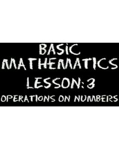 Basic Mathematics 3 – Numbers – Operations on Numbers