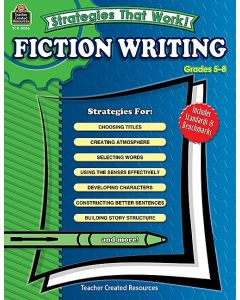 Strategies That Work! Fiction Writing, Grades 5-8