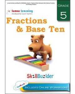 Lumos Fractions and Base Ten Skill Builder, Grade 5 - Read and Write Decimals, Add & Subtract Fractions and Dividing Fractions - Teacher copy